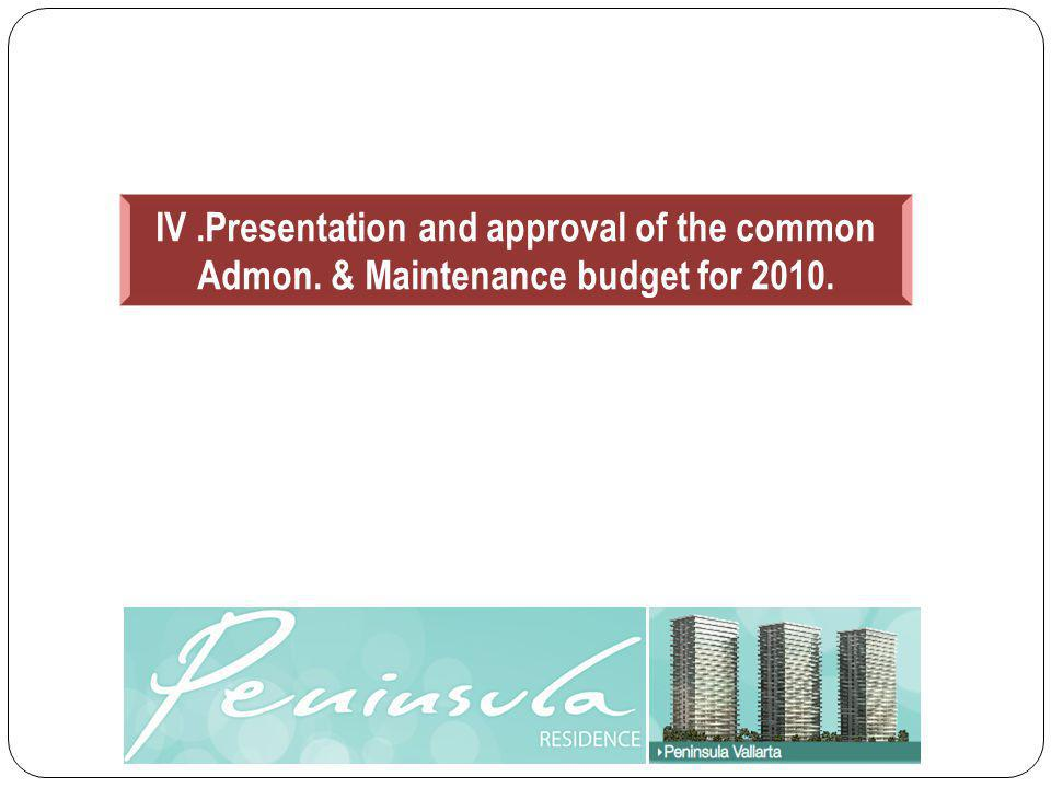 IV.Presentation and approval of the common Admon. & Maintenance budget for 2010.