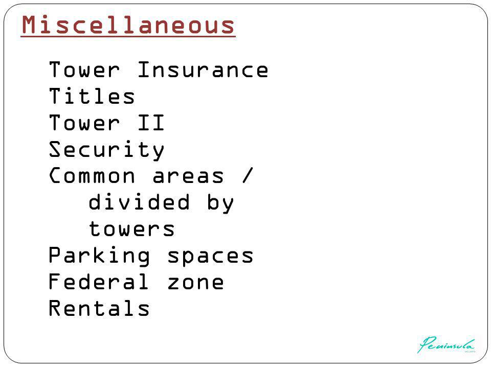 Tower Insurance Titles Tower II Security Common areas / divided by towers Parking spaces Federal zone Rentals Miscellaneous