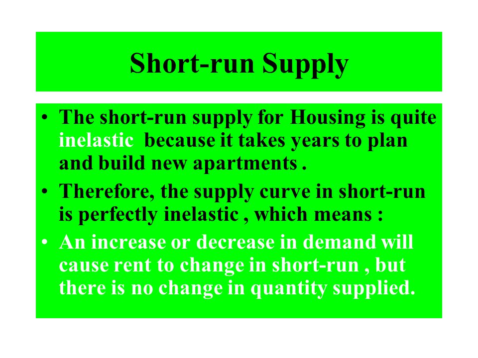 Short-run Supply The short-run supply for Housing is quite inelastic because it takes years to plan and build new apartments. Therefore, the supply cu