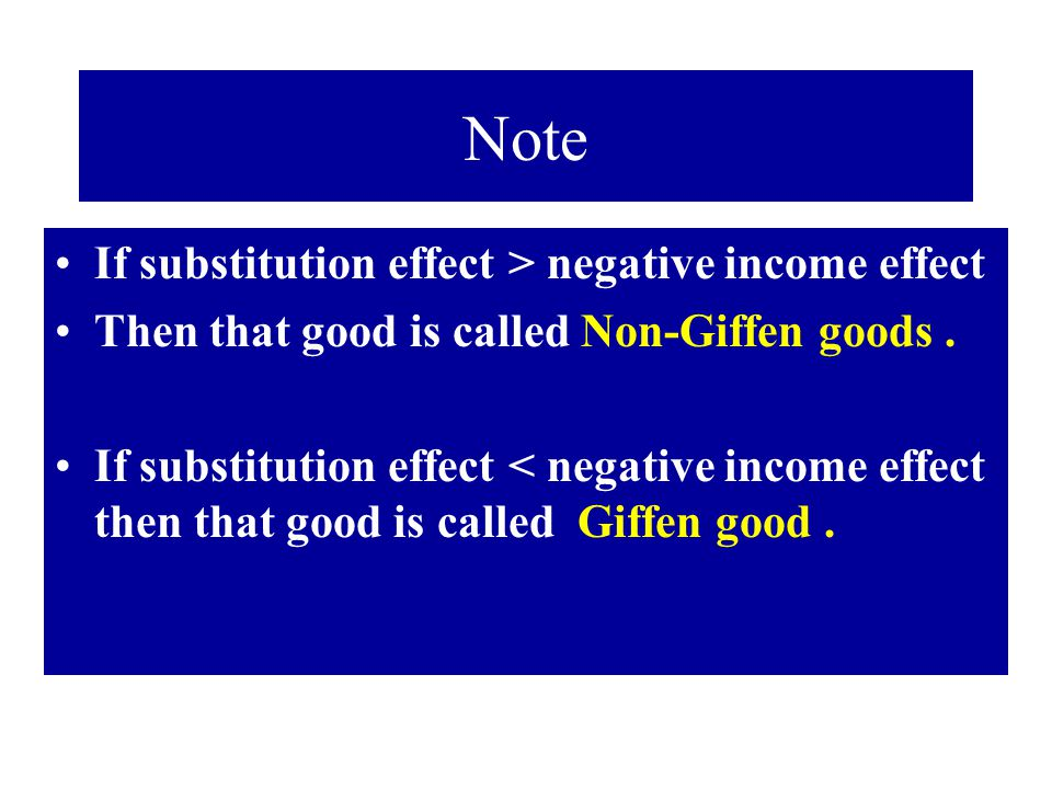 Note If substitution effect > negative income effect Then that good is called Non-Giffen goods. If substitution effect < negative income effect then t