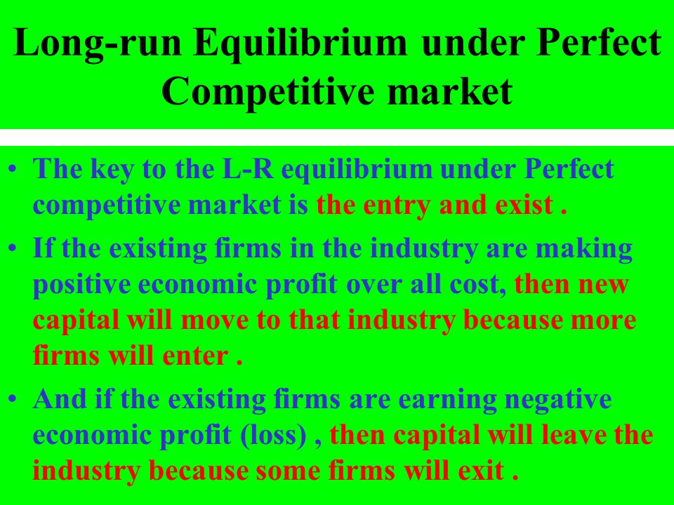 Long-run Equilibrium under Perfect Competitive market The key to the L-R equilibrium under Perfect competitive market is the entry and exist. If the e