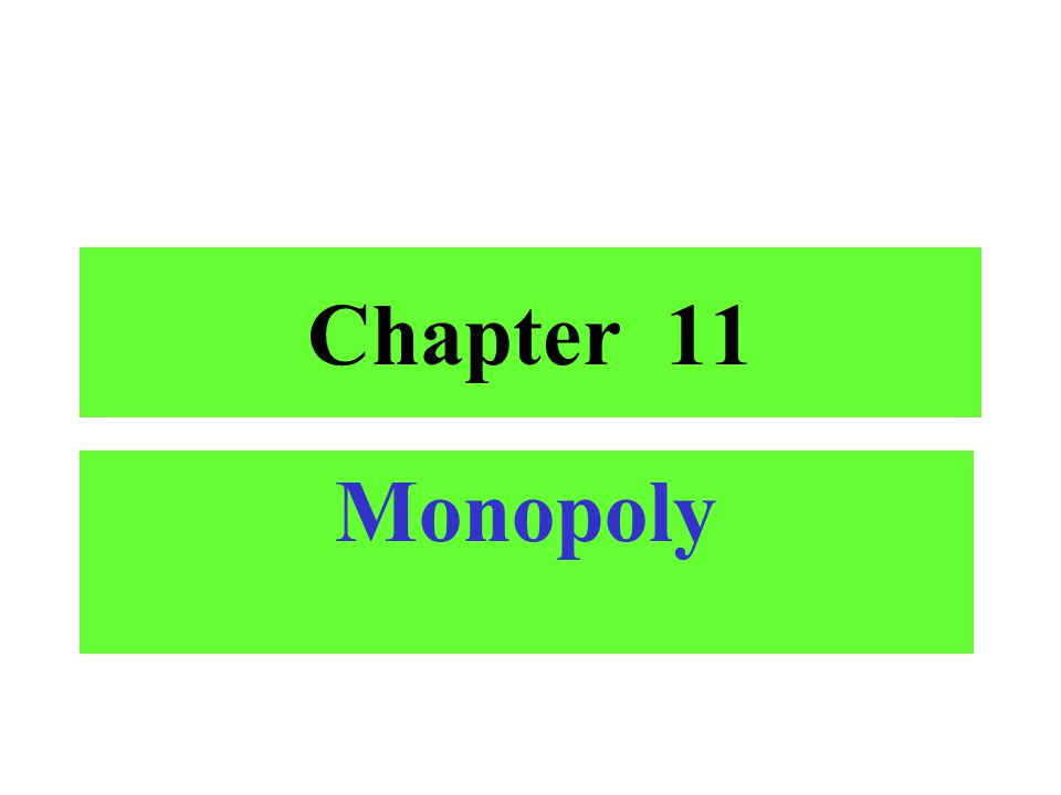 Chapter 11 Monopoly
