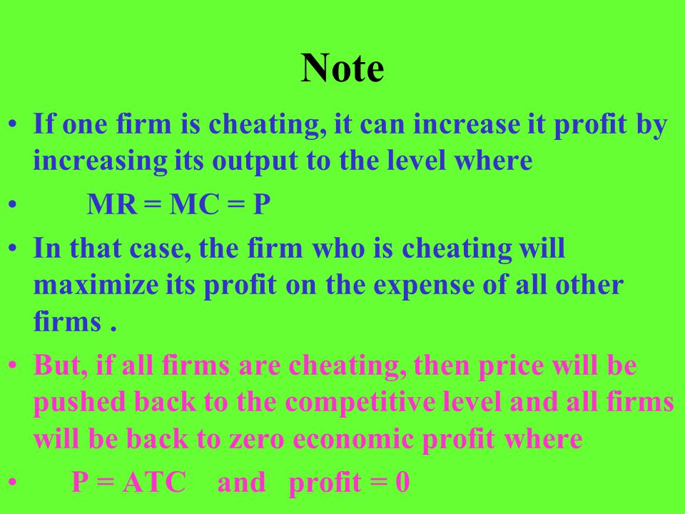 Note If one firm is cheating, it can increase it profit by increasing its output to the level where MR = MC = P In that case, the firm who is cheating