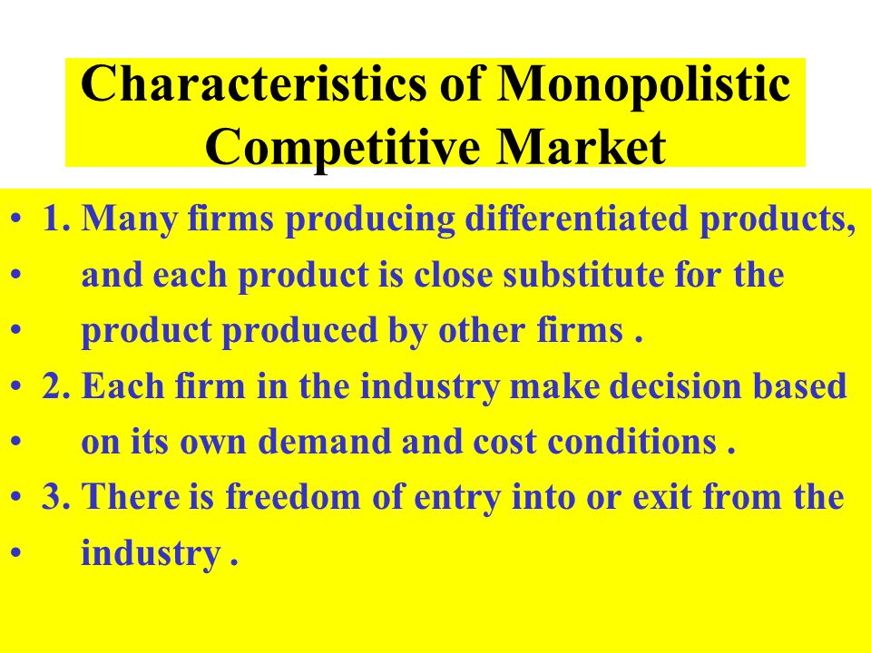 Characteristics of Monopolistic Competitive Market 1. Many firms producing differentiated products, and each product is close substitute for the produ