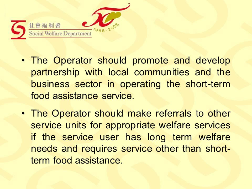 The Operator should promote and develop partnership with local communities and the business sector in operating the short-term food assistance service.