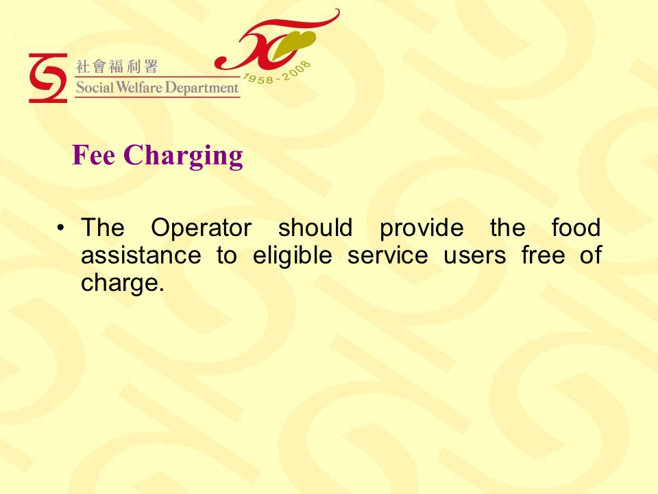 Fee Charging The Operator should provide the food assistance to eligible service users free of charge.
