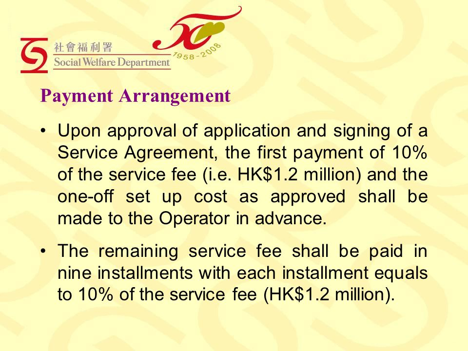 Payment Arrangement Upon approval of application and signing of a Service Agreement, the first payment of 10% of the service fee (i.e.