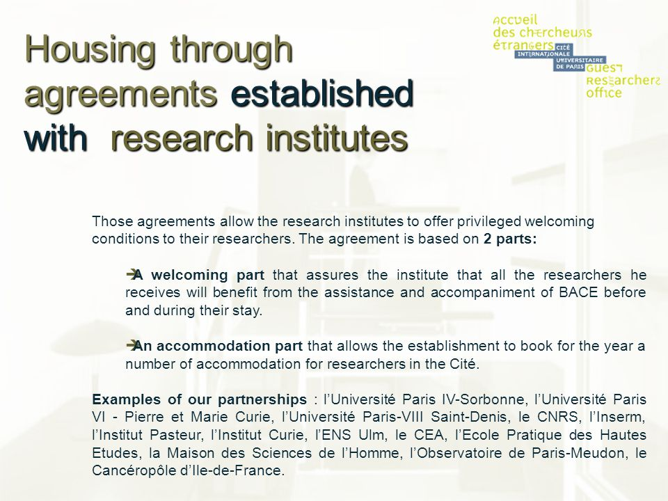 Housing through agreements established with research institutes Those agreements allow the research institutes to offer privileged welcoming condition