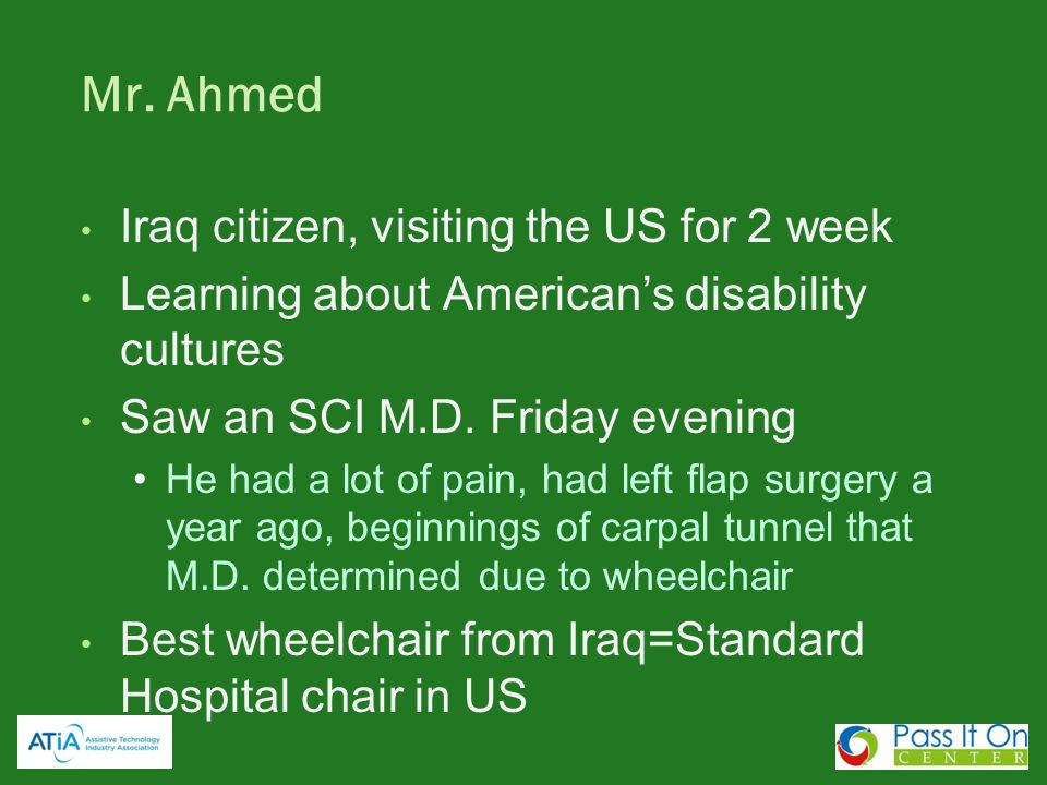 Mr. Ahmed Iraq citizen, visiting the US for 2 week Learning about Americans disability cultures Saw an SCI M.D. Friday evening He had a lot of pain, h