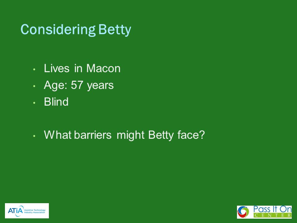Considering Betty Lives in Macon Age: 57 years Blind What barriers might Betty face?