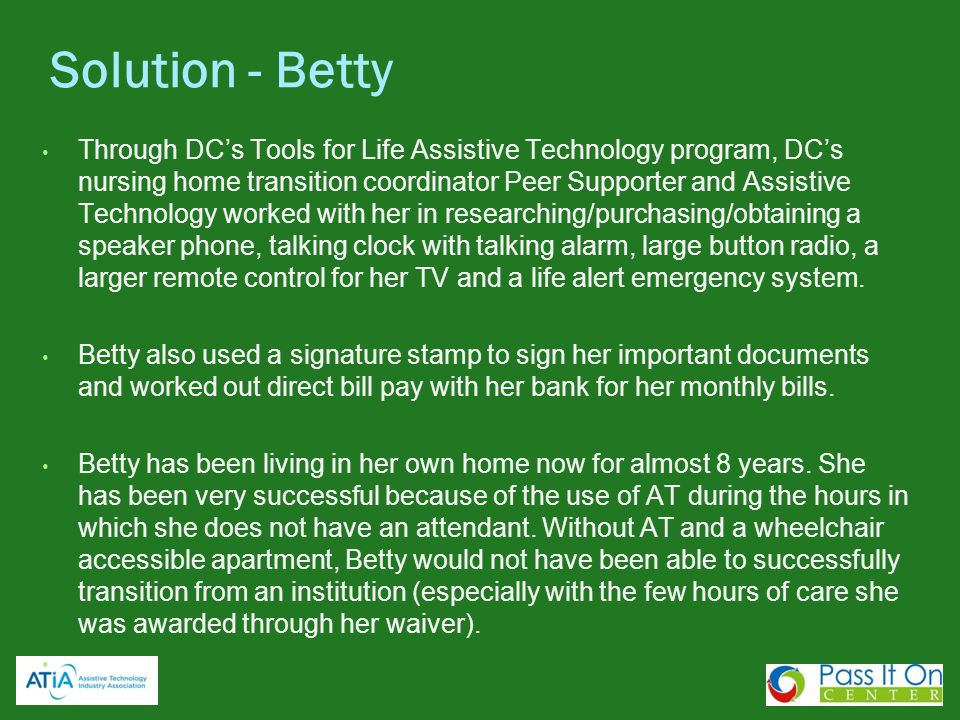Through DCs Tools for Life Assistive Technology program, DCs nursing home transition coordinator Peer Supporter and Assistive Technology worked with h