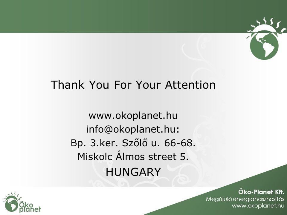 Öko-Planet Kft. Megújuló energiahasznosítás www.okoplanet.hu Thank You For Your Attention www.okoplanet.hu info@okoplanet.hu: Bp. 3.ker. Szőlő u. 66-6