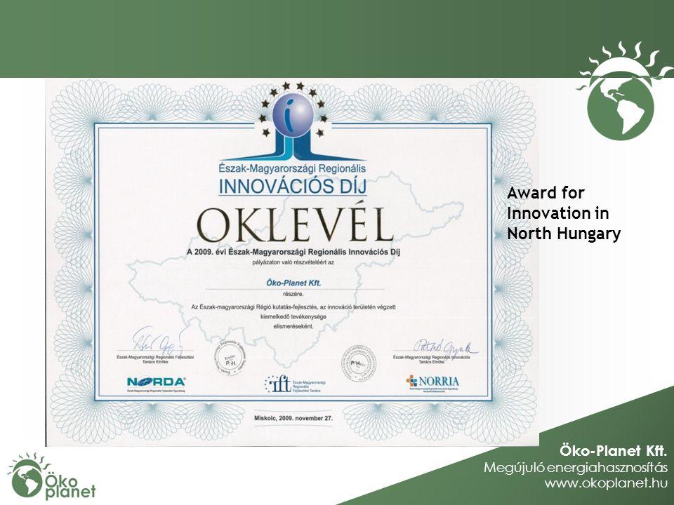 Öko-Planet Kft. Megújuló energiahasznosítás www.okoplanet.hu Award for Innovation in North Hungary