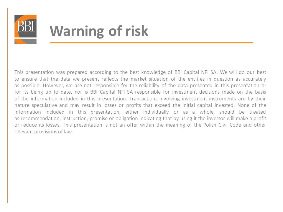 Warning of risk This presentation was prepared according to the best knowledge of BBI Capital NFI SA.