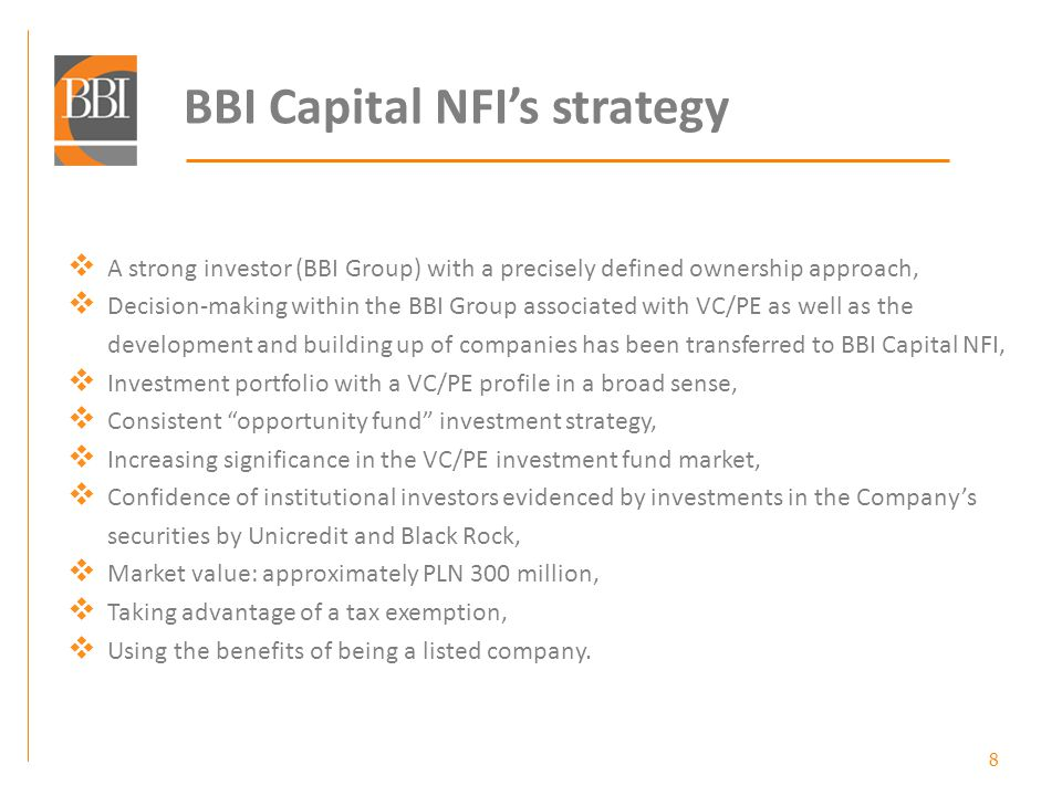 BBI Capital NFI Listed Fund Private Equity Investment Vehicle Financial product Listed company – full transparency and compliance with corporate governance provisions, Provision of the necessary amount of capital and assurance of financial liquidity, Investors have easy access to a complementary portfolio of interesting Polish companies.