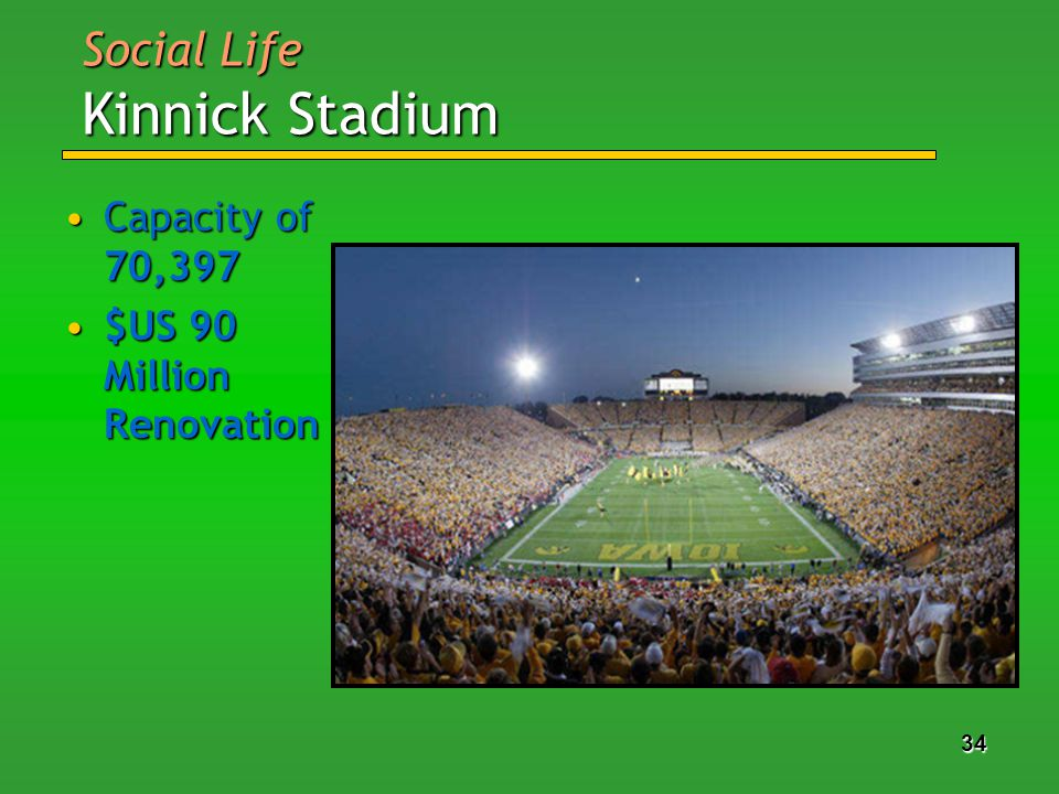 34 Social Life Kinnick Stadium Capacity of 70,397Capacity of 70,397 $US 90 Million Renovation$US 90 Million Renovation