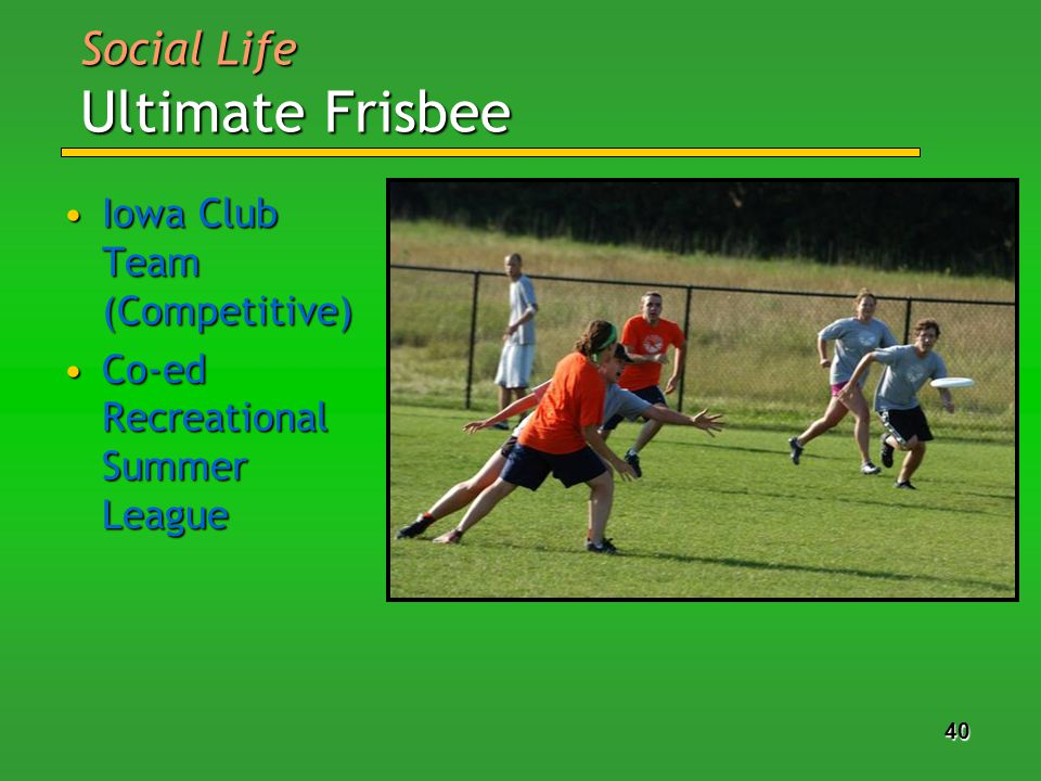 40 Iowa Club Team (Competitive)Iowa Club Team (Competitive) Co-ed Recreational Summer LeagueCo-ed Recreational Summer League Social Life Ultimate Frisbee