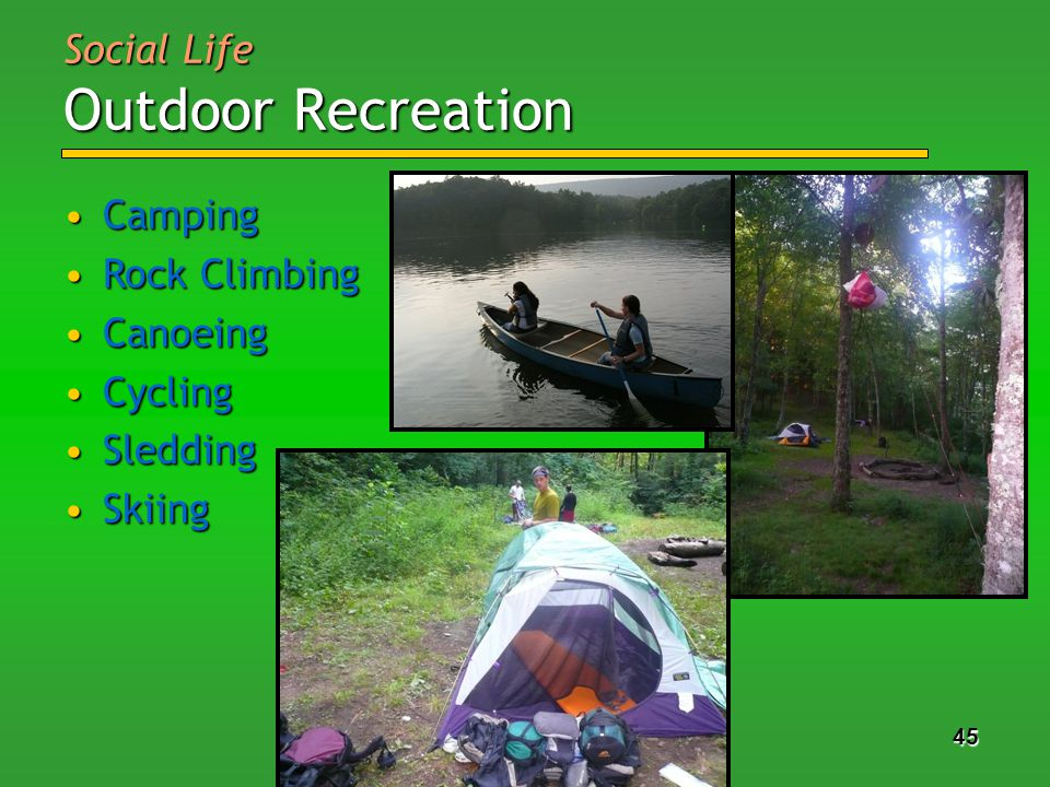 45 Social Life Outdoor Recreation CampingCamping Rock ClimbingRock Climbing CanoeingCanoeing CyclingCycling SleddingSledding SkiingSkiing