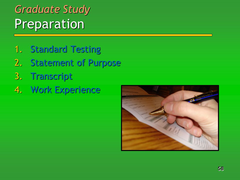 58 1.Standard Testing 2.Statement of Purpose 3.Transcript 4.Work Experience Graduate Study Preparation