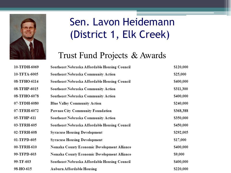 Sen. Lavon Heidemann (District 1, Elk Creek) 10-TFDH-6069Southeast Nebraska Affordable Housing Council$120,000 10-TFTA-6005Southeast Nebraska Communit