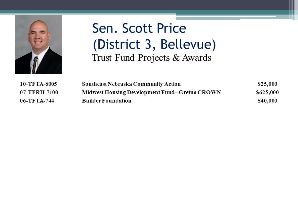 Sen. Scott Price (District 3, Bellevue) Trust Fund Projects & Awards 10-TFTA-6005Southeast Nebraska Community Action$25,000 07-TFRH-7100Midwest Housin