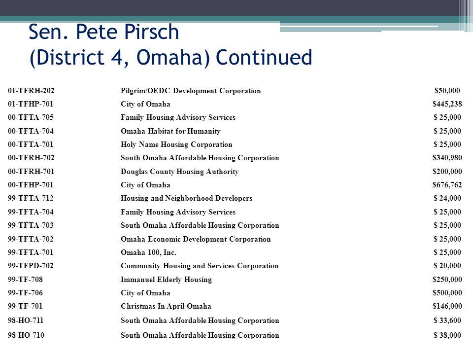 Sen. Pete Pirsch (District 4, Omaha) Continued 01-TFRH-202Pilgrim/OEDC Development Corporation$50,000 01-TFHP-701City of Omaha$445,238 00-TFTA-705Fami
