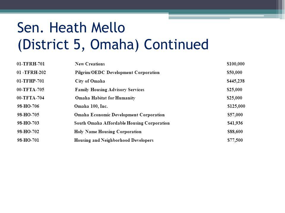 Sen. Heath Mello (District 5, Omaha) Continued 01-TFRH-701New Creations $100,000 01 -TFRH-202Pilgrim/OEDC Development Corporation $50,000 01-TFHP-701C