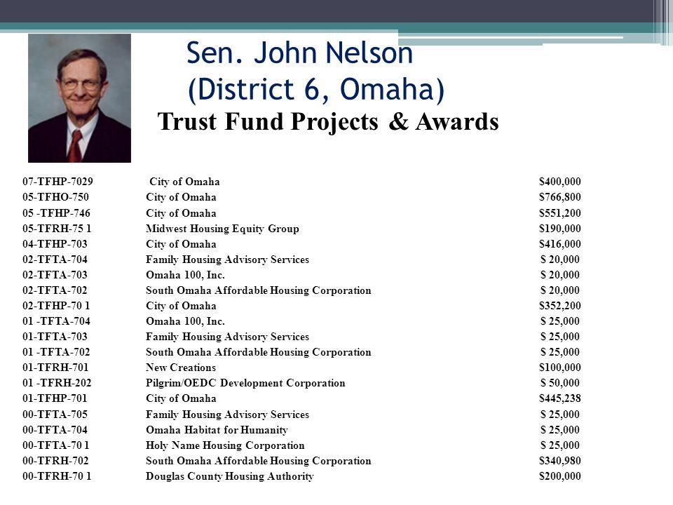 Sen. John Nelson (District 6, Omaha) 07-TFHP-7029City of Omaha$400,000 05-TFHO-750City of Omaha$766,800 05 -TFHP-746City of Omaha$551,200 05-TFRH-75 1