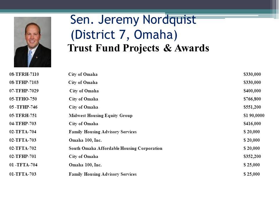 Sen. Jeremy Nordquist (District 7, Omaha) 08-TFRH-7110 City of Omaha$330,000 08-TFHP-7103 City of Omaha$330,000 07-TFHP-7029 City of Omaha$400,000 05-