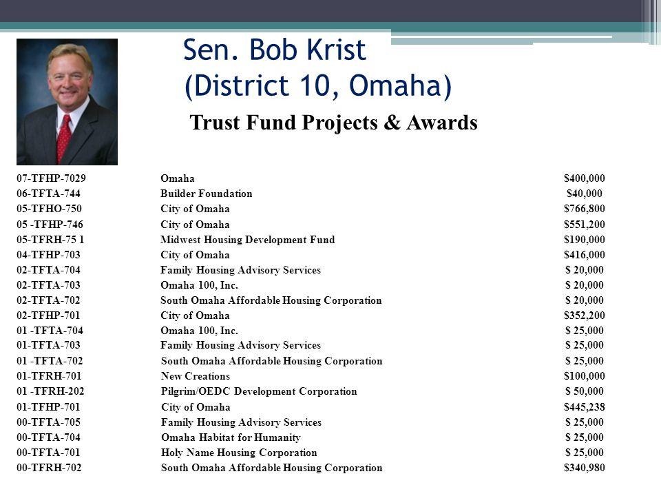 Sen. Bob Krist (District 10, Omaha) 07-TFHP-7029Omaha$400,000 06-TFTA-744Builder Foundation$40,000 05-TFHO-750City of Omaha$766,800 05 -TFHP-746City o
