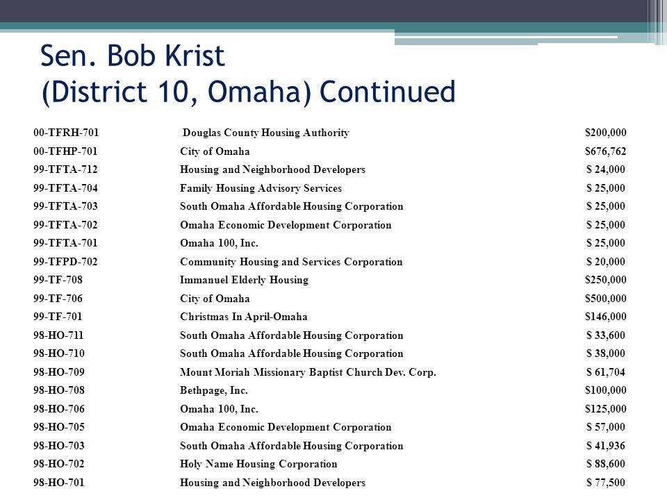Sen. Bob Krist (District 10, Omaha) Continued 00-TFRH-701 Douglas County Housing Authority$200,000 00-TFHP-701City of Omaha$676,762 99-TFTA-712Housing