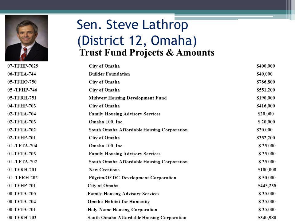 Sen. Steve Lathrop (District 12, Omaha) 07-TFHP-7029City of Omaha $400,000 06-TFTA-744Builder Foundation $40,000 05-TFHO-750City of Omaha $766,800 05