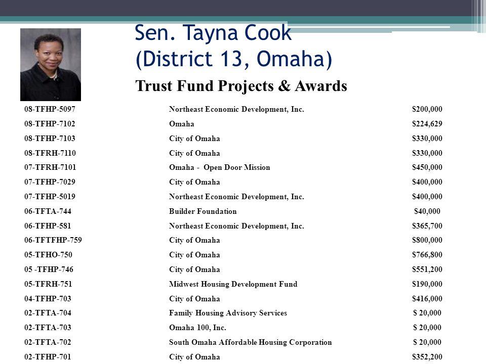 Sen. Tayna Cook (District 13, Omaha) 08-TFHP-5097Northeast Economic Development, Inc.$200,000 08-TFHP-7102Omaha$224,629 08-TFHP-7103City of Omaha$330,