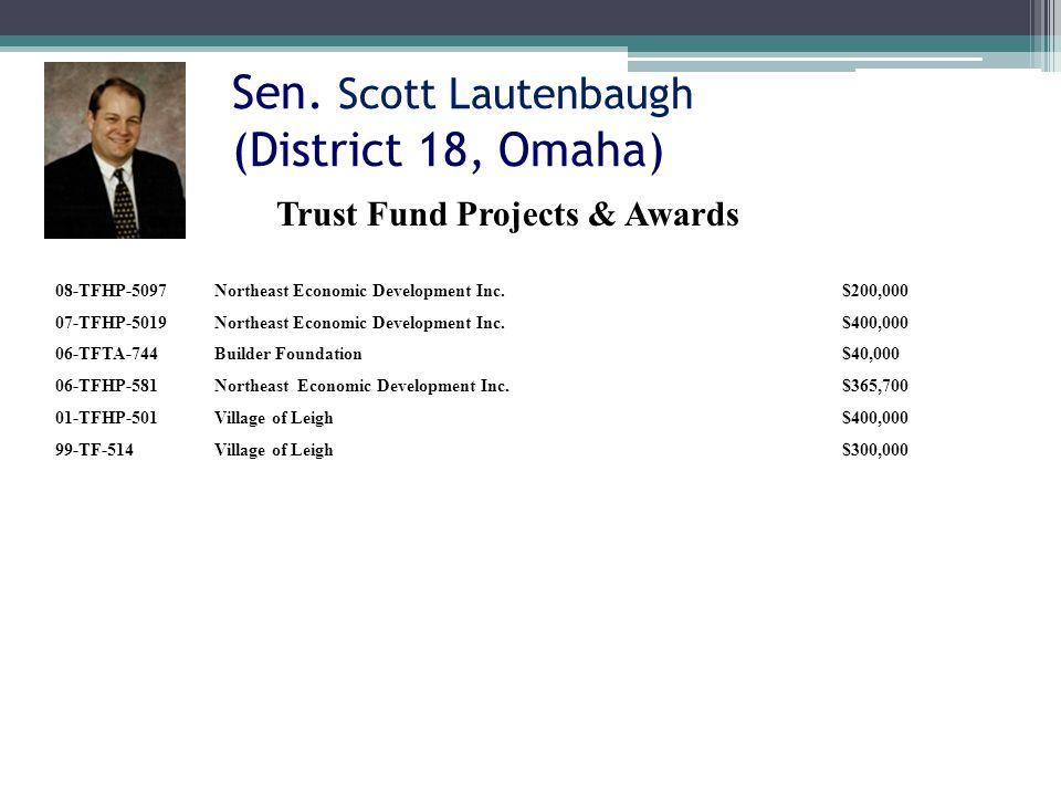 Sen. Scott Lautenbaugh (District 18, Omaha) 08-TFHP-5097Northeast Economic Development Inc.$200,000 07-TFHP-5019Northeast Economic Development Inc.$40