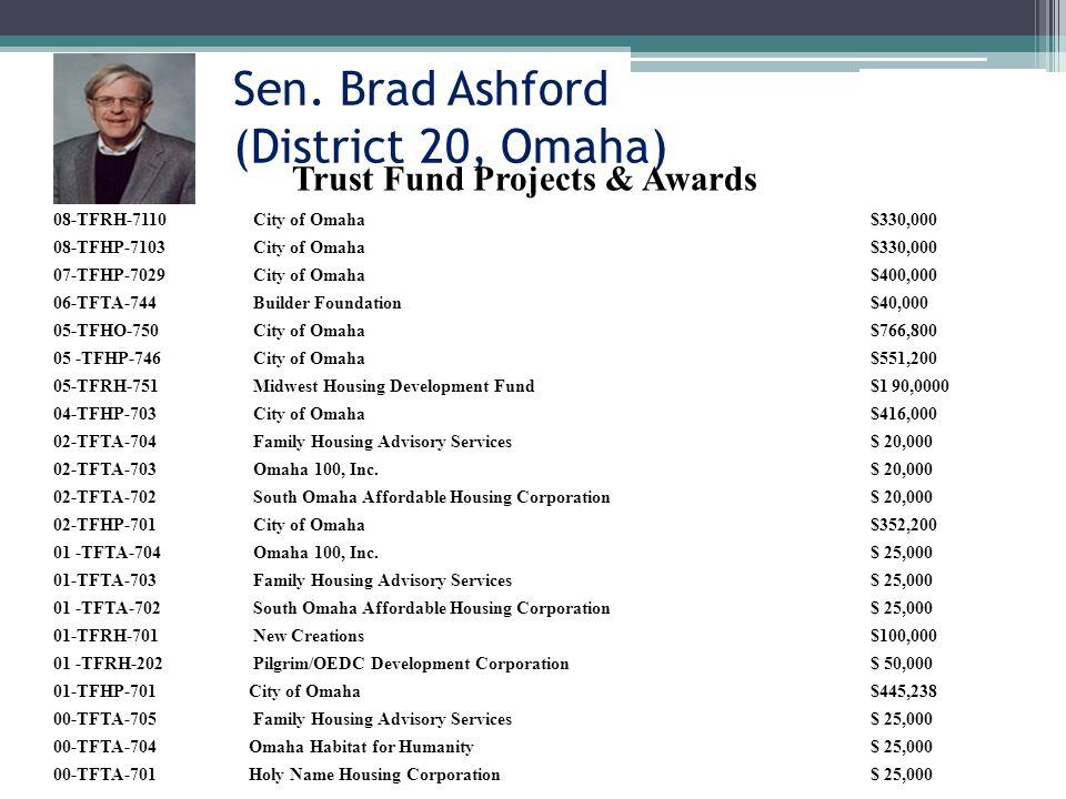 Sen. Brad Ashford (District 20, Omaha) 08-TFRH-7110City of Omaha$330,000 08-TFHP-7103City of Omaha$330,000 07-TFHP-7029City of Omaha$400,000 06-TFTA-7