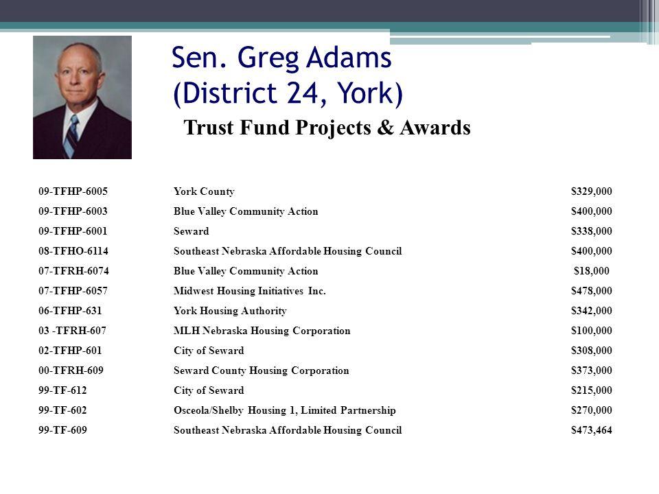 Sen. Greg Adams (District 24, York) 09-TFHP-6005York County$329,000 09-TFHP-6003Blue Valley Community Action$400,000 09-TFHP-6001Seward$338,000 08-TFH