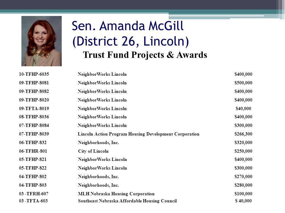 Sen. Amanda McGill (District 26, Lincoln) 10-TFHP-6035NeighborWorks Lincoln$400,000 09-TFHP-8081NeighborWorks Lincoln$500,000 09-TFHP-8082NeighborWork