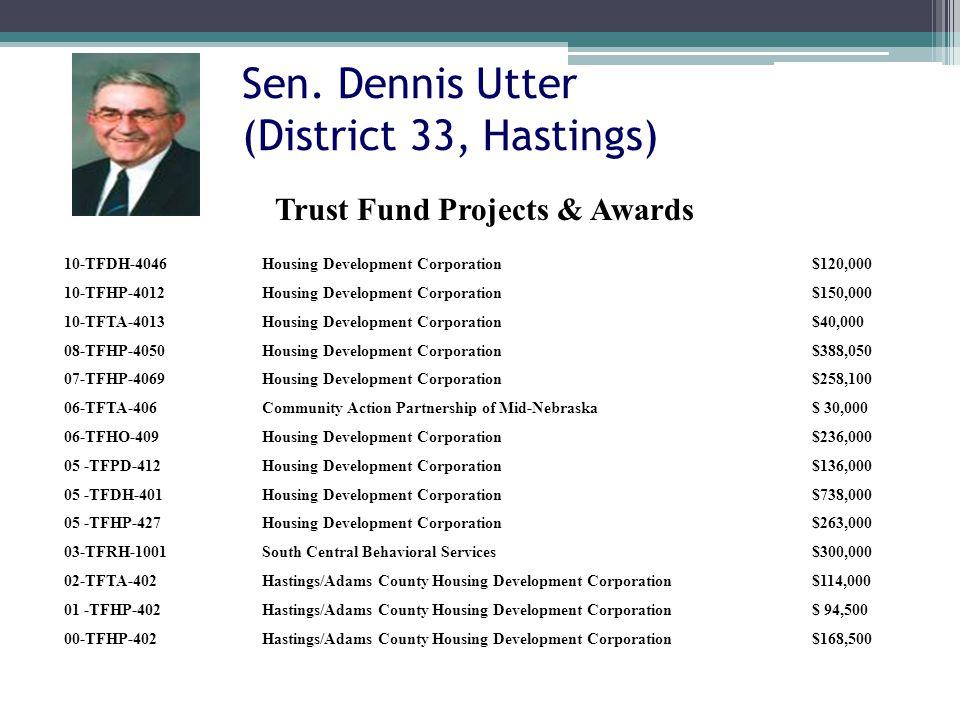 Sen. Dennis Utter (District 33, Hastings) 10-TFDH-4046Housing Development Corporation$120,000 10-TFHP-4012Housing Development Corporation$150,000 10-T