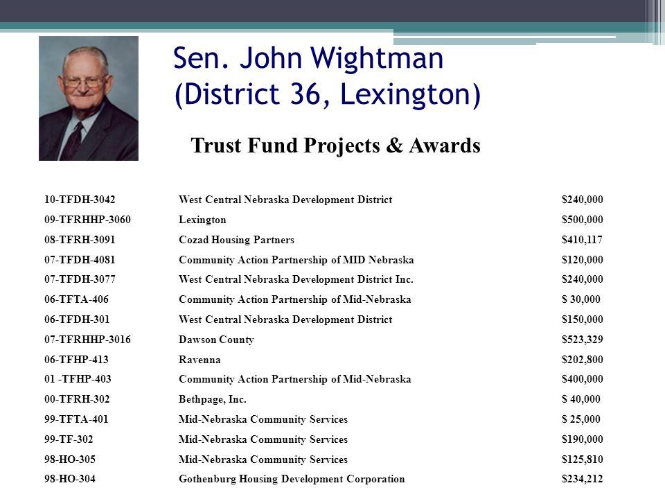 Sen. John Wightman (District 36, Lexington) 10-TFDH-3042West Central Nebraska Development District$240,000 09-TFRHHP-3060Lexington$500,000 08-TFRH-309