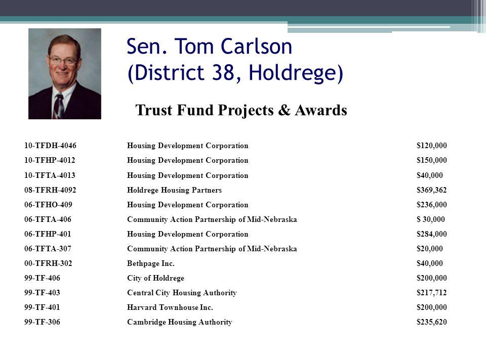 Sen. Tom Carlson (District 38, Holdrege) 10-TFDH-4046Housing Development Corporation$120,000 10-TFHP-4012Housing Development Corporation$150,000 10-TF