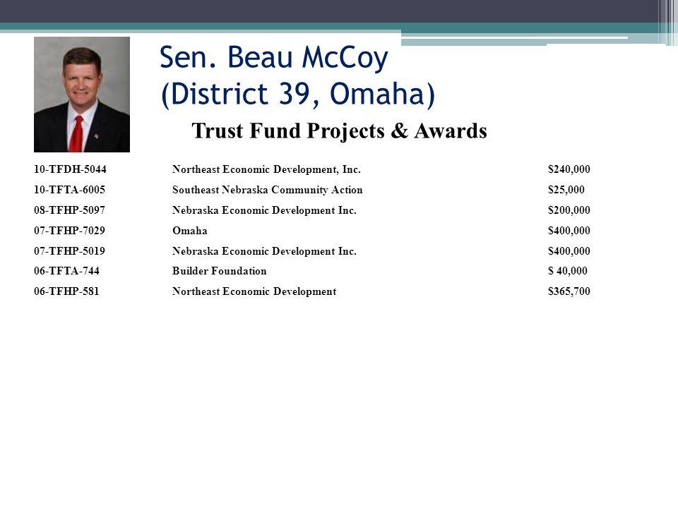 Sen. Beau McCoy (District 39, Omaha) 10-TFDH-5044Northeast Economic Development, Inc.$240,000 10-TFTA-6005Southeast Nebraska Community Action$25,000 0