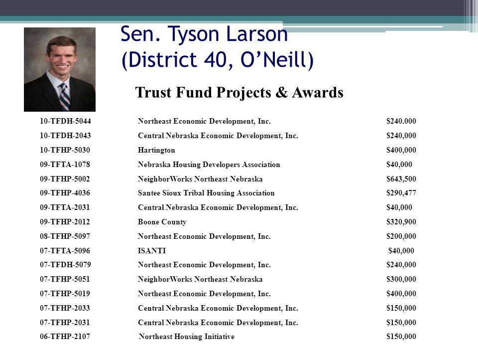 Sen. Tyson Larson (District 40, ONeill) 10-TFDH-5044Northeast Economic Development, Inc.$240.000 10-TFDH-2043Central Nebraska Economic Development, In