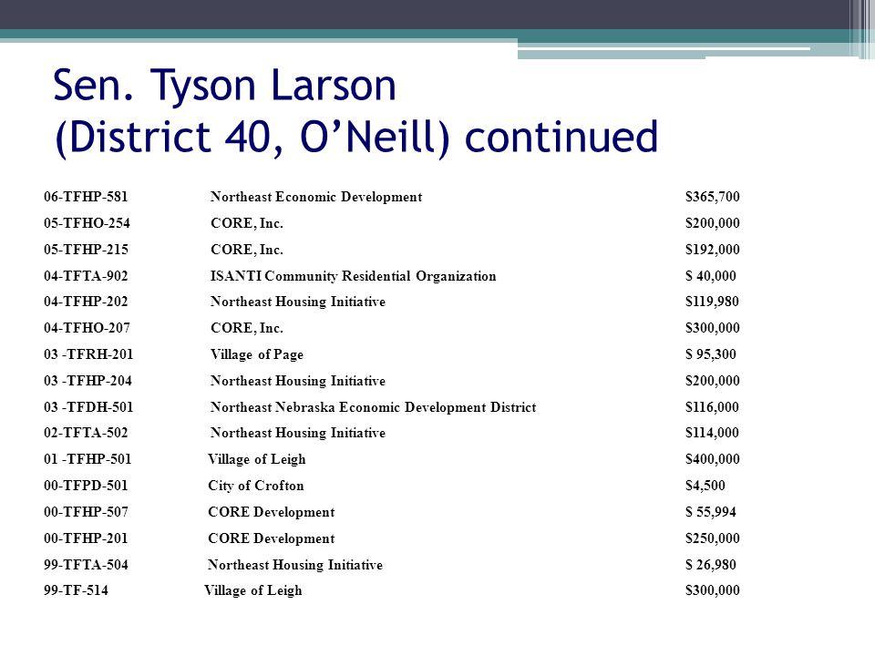 Sen. Tyson Larson (District 40, ONeill) continued 06-TFHP-581Northeast Economic Development$365,700 05-TFHO-254CORE, Inc.$200,000 05-TFHP-215CORE, Inc