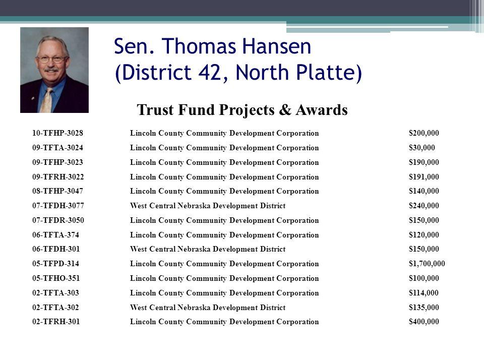 Sen. Thomas Hansen (District 42, North Platte) 10-TFHP-3028Lincoln County Community Development Corporation$200,000 09-TFTA-3024Lincoln County Communi