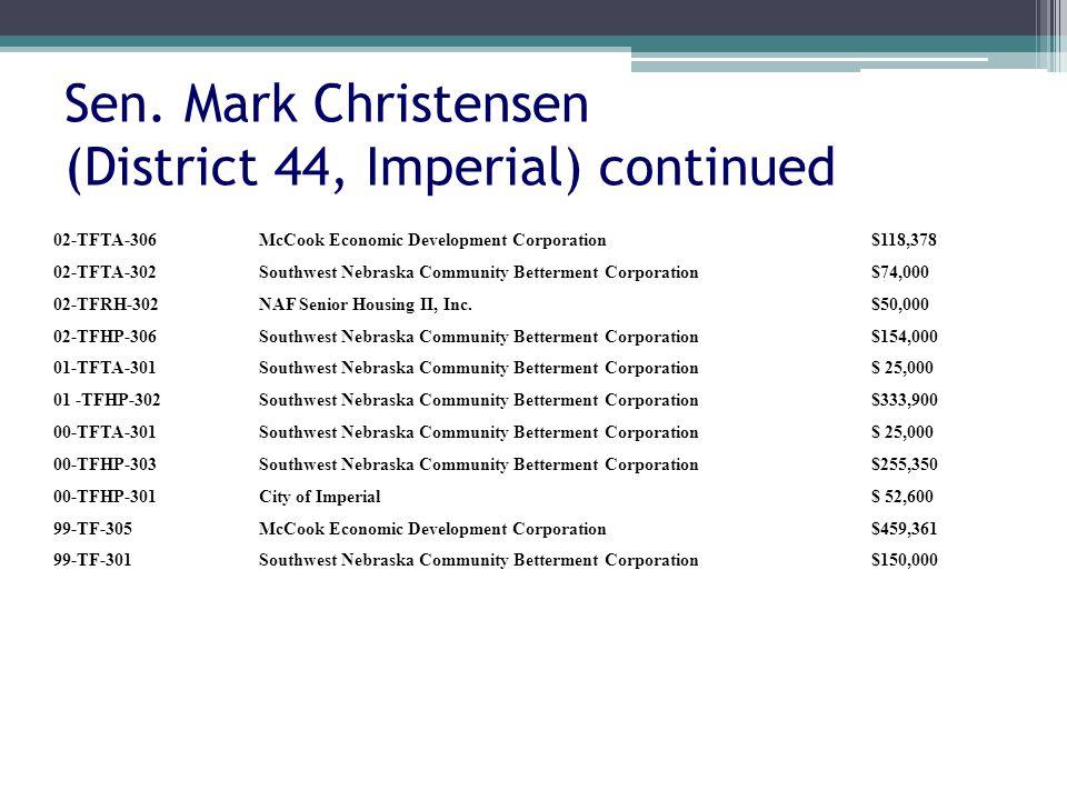 Sen. Mark Christensen (District 44, Imperial) continued 02-TFTA-306McCook Economic Development Corporation$118,378 02-TFTA-302Southwest Nebraska Commu