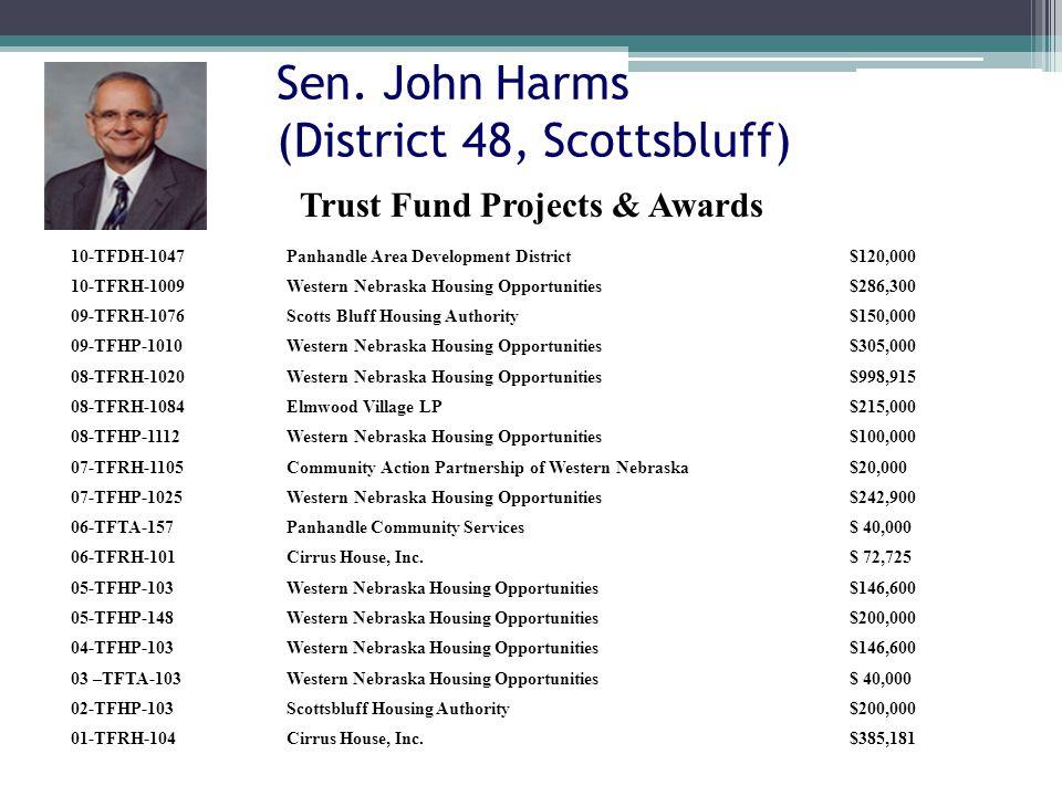 Sen. John Harms (District 48, Scottsbluff) 10-TFDH-1047Panhandle Area Development District$120,000 10-TFRH-1009Western Nebraska Housing Opportunities$