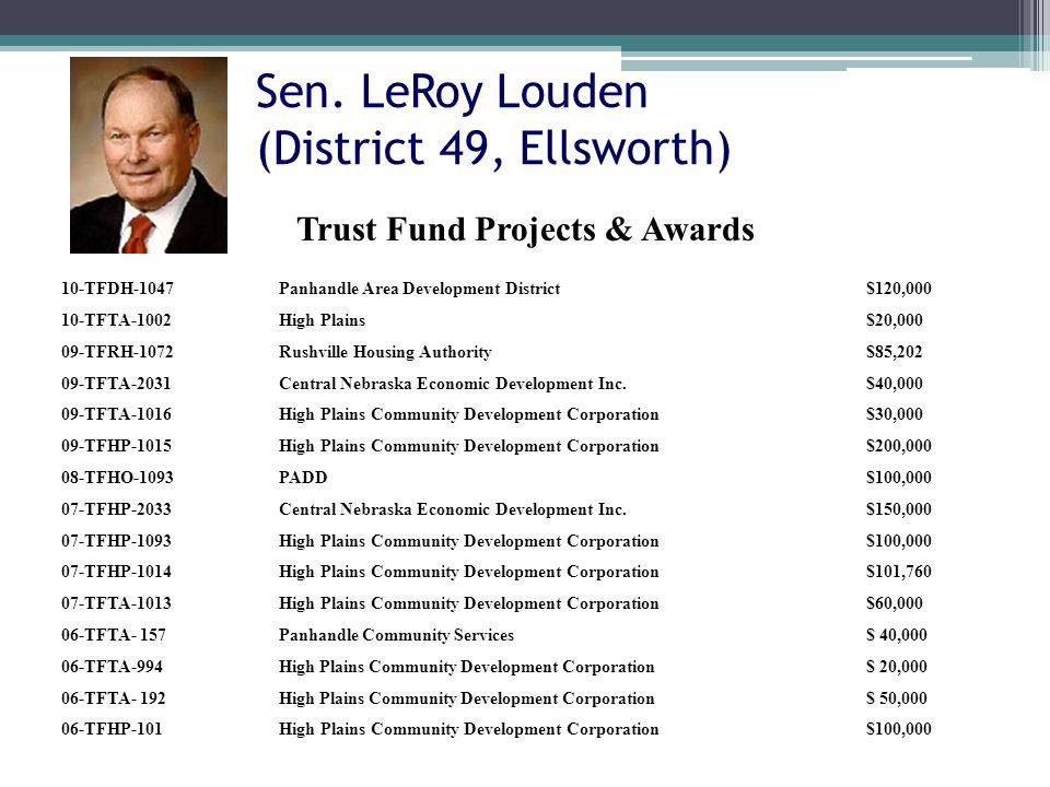 Sen. LeRoy Louden (District 49, Ellsworth) 10-TFDH-1047Panhandle Area Development District$120,000 10-TFTA-1002High Plains$20,000 09-TFRH-1072Rushvill