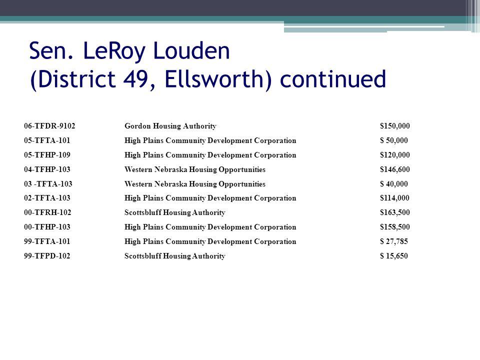 Sen. LeRoy Louden (District 49, Ellsworth) continued 06-TFDR-9102Gordon Housing Authority$150,000 05-TFTA-101High Plains Community Development Corpora