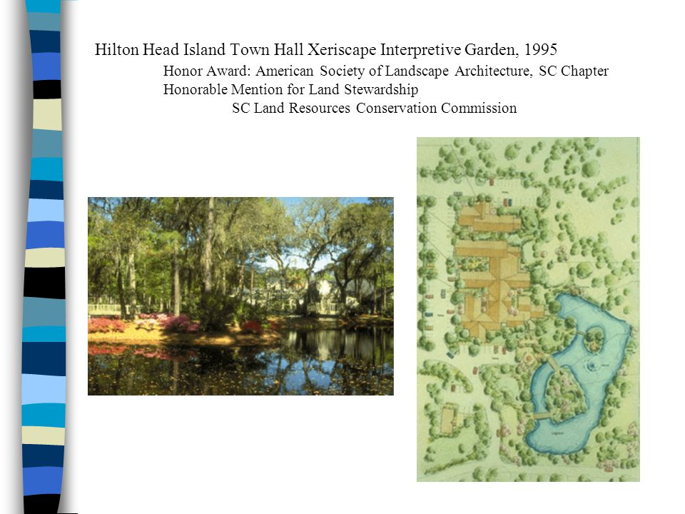 Hilton Head Island Town Hall Xeriscape Interpretive Garden, 1995 Honor Award: American Society of Landscape Architecture, SC Chapter Honorable Mention for Land Stewardship SC Land Resources Conservation Commission