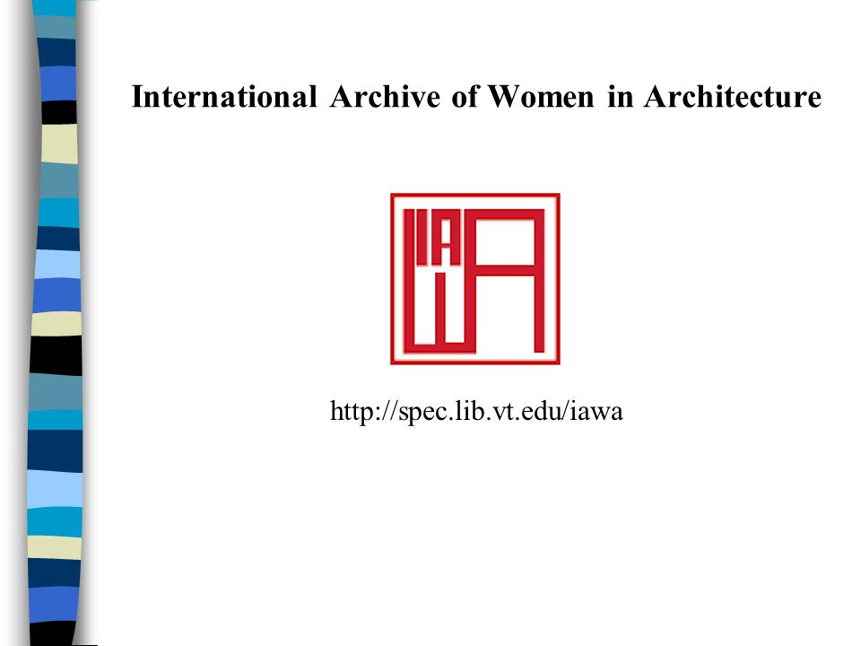 International Archive of Women in Architecture http://spec.lib.vt.edu/iawa